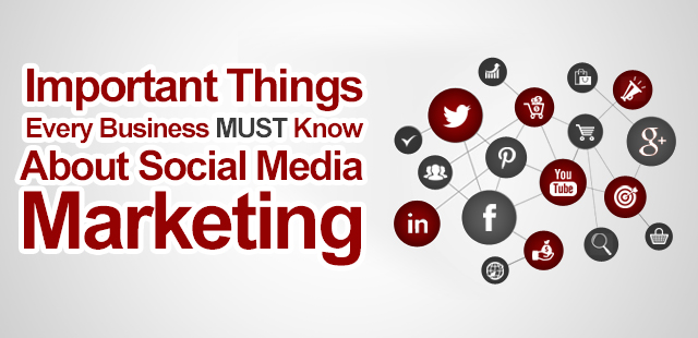Important Things Every Business MUST Know About Social Media Marketing